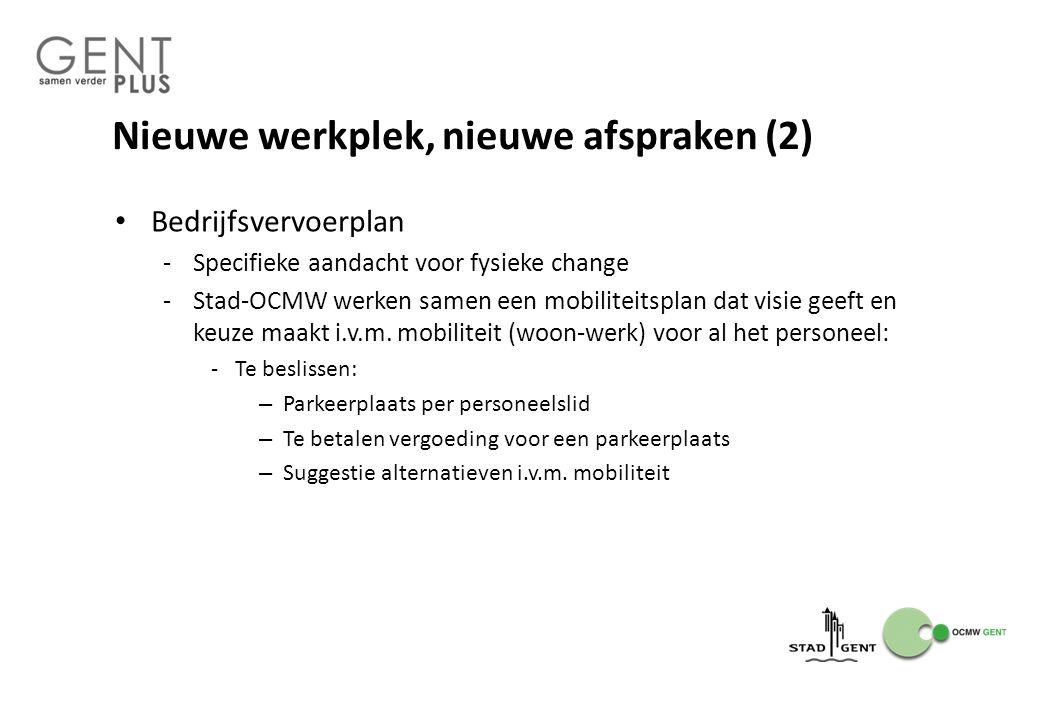 Nieuwe werkplek, nieuwe afspraken (2) Bedrijfsvervoerplan -Specifieke aandacht voor fysieke change -Stad-OCMW werken samen een mobiliteitsplan dat visie geeft en keuze maakt i.v.m.