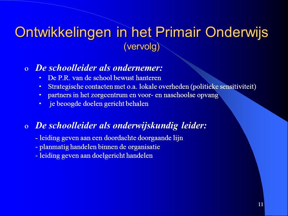 11 Ontwikkelingen in het Primair Onderwijs (vervolg) o De schoolleider als ondernemer: De P.R.
