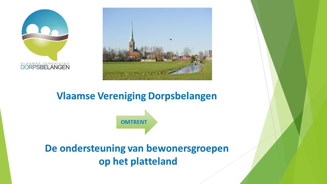 Vlaamse Vereniging Dorpsbelangen De ondersteuning van bewonersgroepen op het platteland OMTRENT