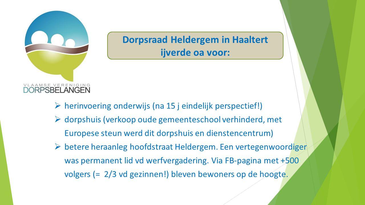  herinvoering onderwijs (na 15 j eindelijk perspectief!)  dorpshuis (verkoop oude gemeenteschool verhinderd, met Europese steun werd dit dorpshuis en dienstencentrum)  betere heraanleg hoofdstraat Heldergem.