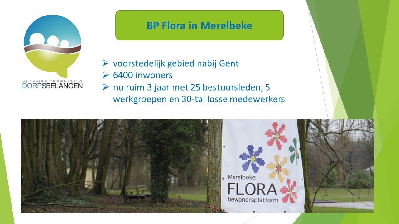  voorstedelijk gebied nabij Gent  6400 inwoners  nu ruim 3 jaar met 25 bestuursleden, 5 werkgroepen en 30-tal losse medewerkers BP Flora in Merelbeke