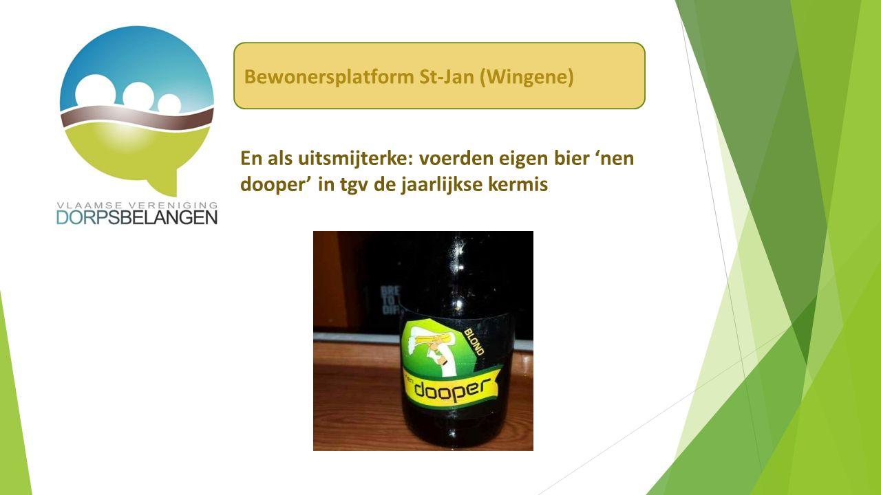 En als uitsmijterke: voerden eigen bier 'nen dooper' in tgv de jaarlijkse kermis Bewonersplatform St-Jan (Wingene)