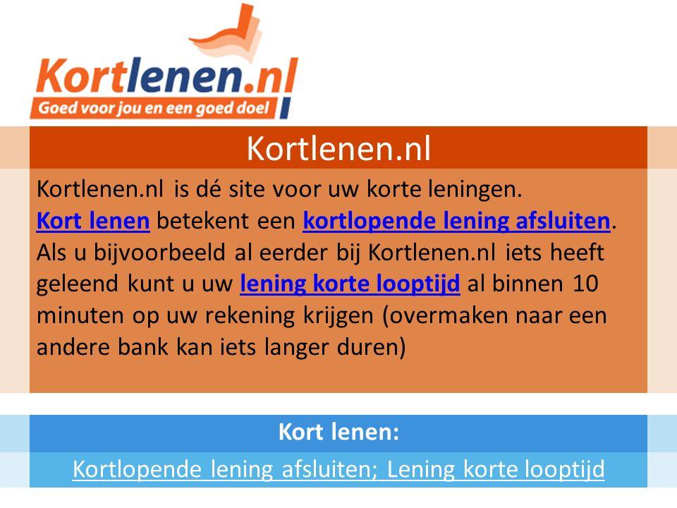 Kort lenen: Kortlopende lening afsluiten; Lening korte looptijd Kortlenen.nl Kortlenen.nl is dé site voor uw korte leningen.