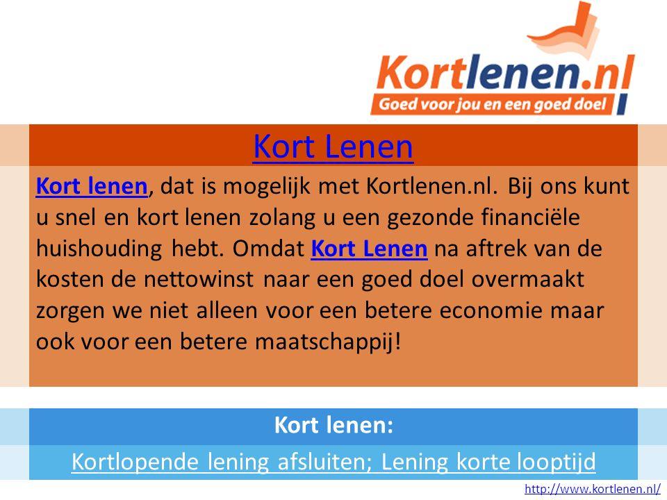 Kort lenen: Kortlopende lening afsluiten; Lening korte looptijd Kort Lenen Kort lenenKort lenen, dat is mogelijk met Kortlenen.nl.