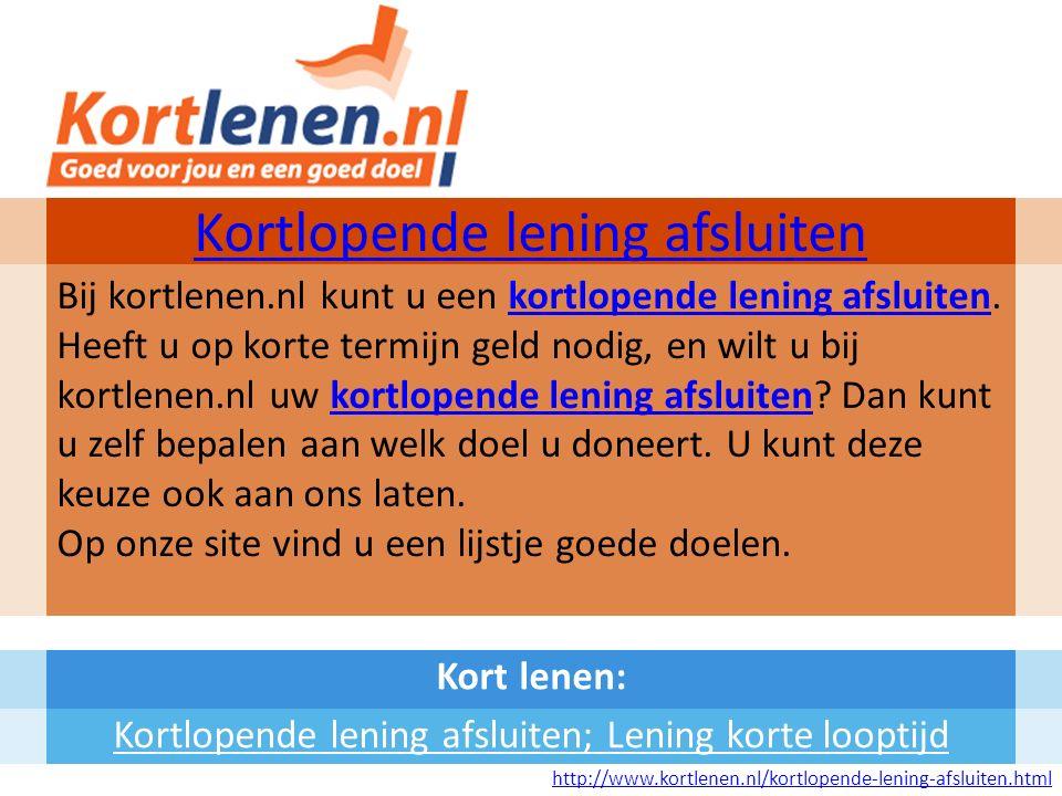 Kort lenen: Kortlopende lening afsluiten; Lening korte looptijd Kortlopende lening afsluiten Bij kortlenen.nl kunt u een kortlopende lening afsluiten.