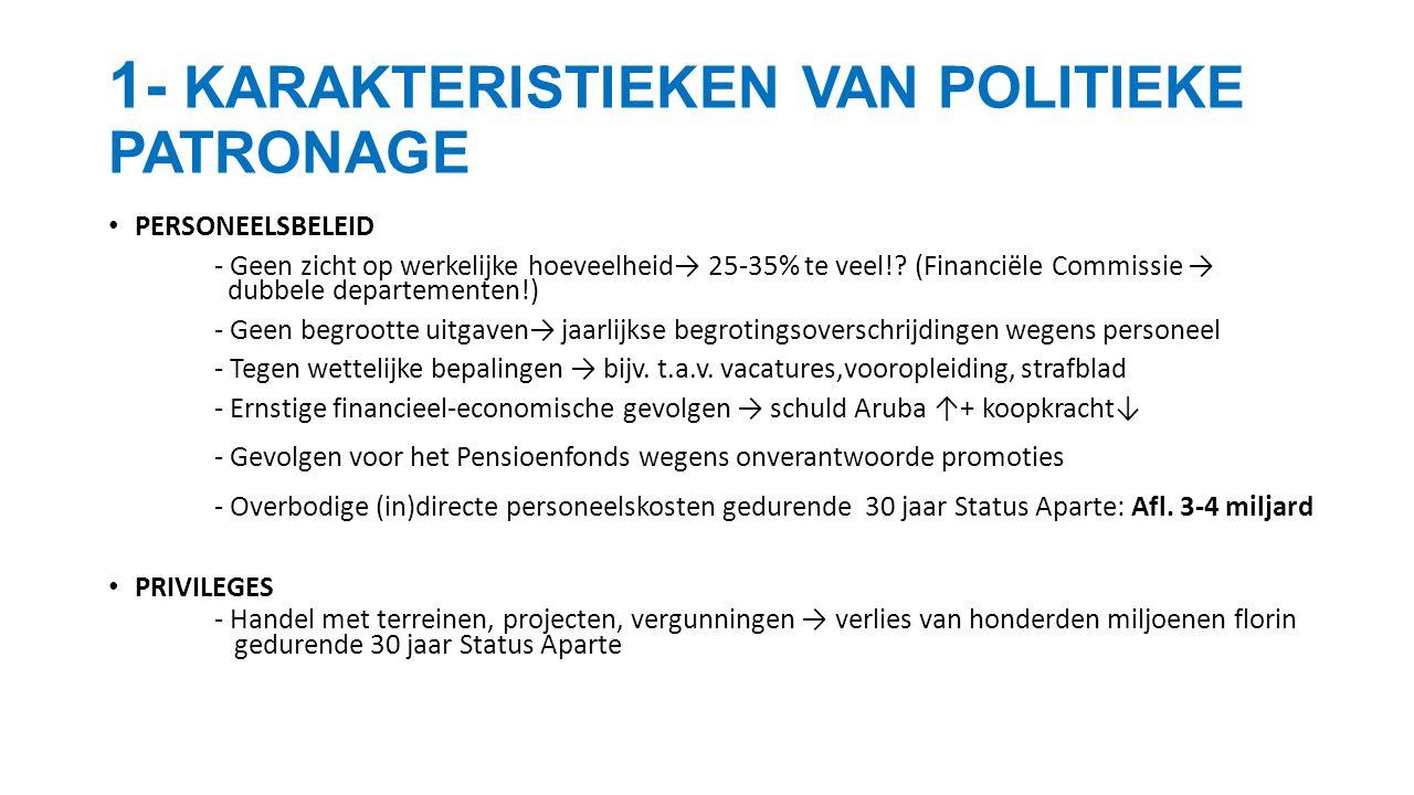 1- KARAKTERISTIEKEN VAN POLITIEKE PATRONAGE PERSONEELSBELEID - Geen zicht op werkelijke hoeveelheid→ 25-35% te veel!.