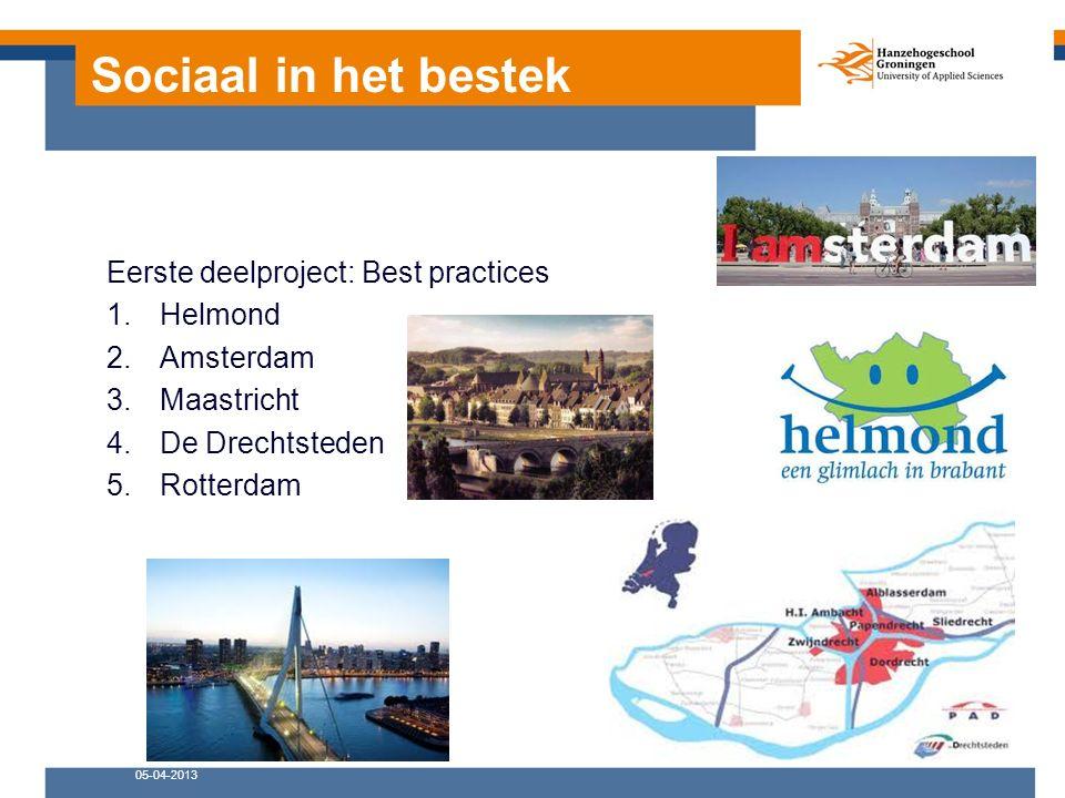 Sociaal in het bestek Eerste deelproject: Best practices 1.Helmond 2.Amsterdam 3.Maastricht 4.De Drechtsteden 5.Rotterdam 05-04-2013