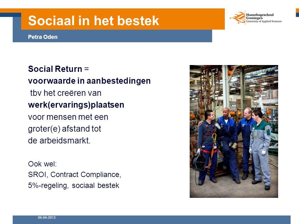 05-04-2013 Social Return = voorwaarde in aanbestedingen tbv het creëren van werk(ervarings)plaatsen voor mensen met een groter(e) afstand tot de arbeidsmarkt.