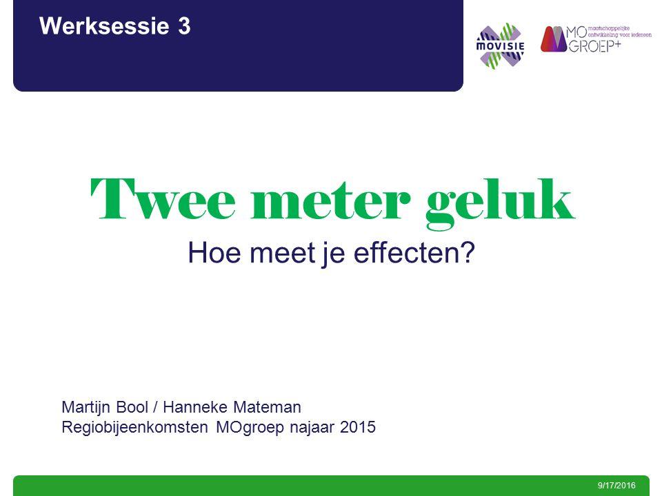 9/17/2016 Werksessie 3 Hoe meet je resultaten. Twee meter geluk Hoe meet je effecten.