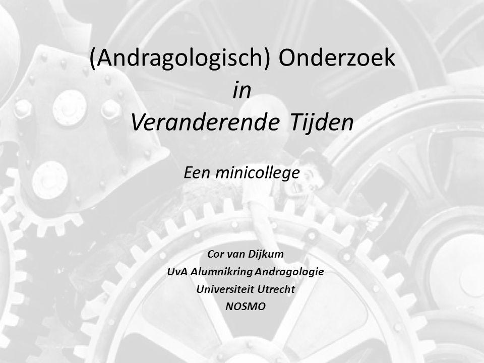 (Andragologisch) Onderzoek in Veranderende Tijden Een minicollege Cor van Dijkum UvA Alumnikring Andragologie Universiteit Utrecht NOSMO