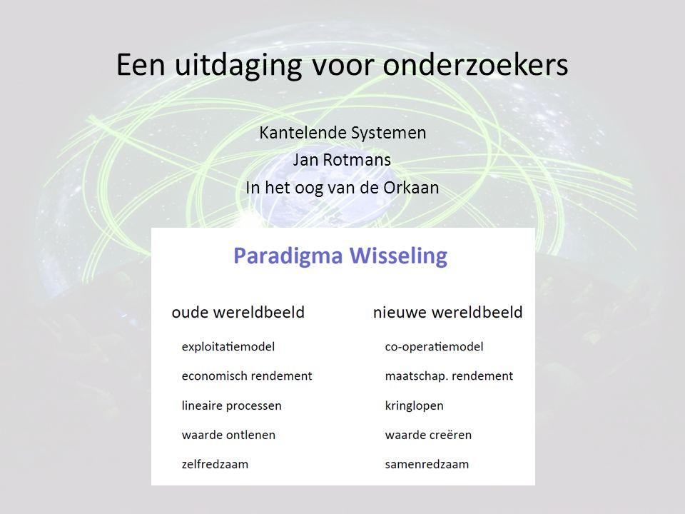 Een uitdaging voor onderzoekers Kantelende Systemen Jan Rotmans In het oog van de Orkaan