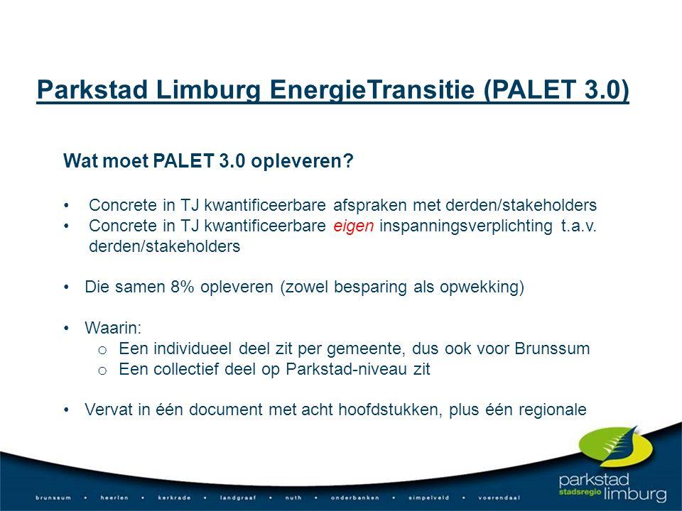 Wat moet PALET 3.0 opleveren? Concrete in TJ kwantificeerbare afspraken met derden/stakeholders Concrete in TJ kwantificeerbare eigen inspanningsverpl