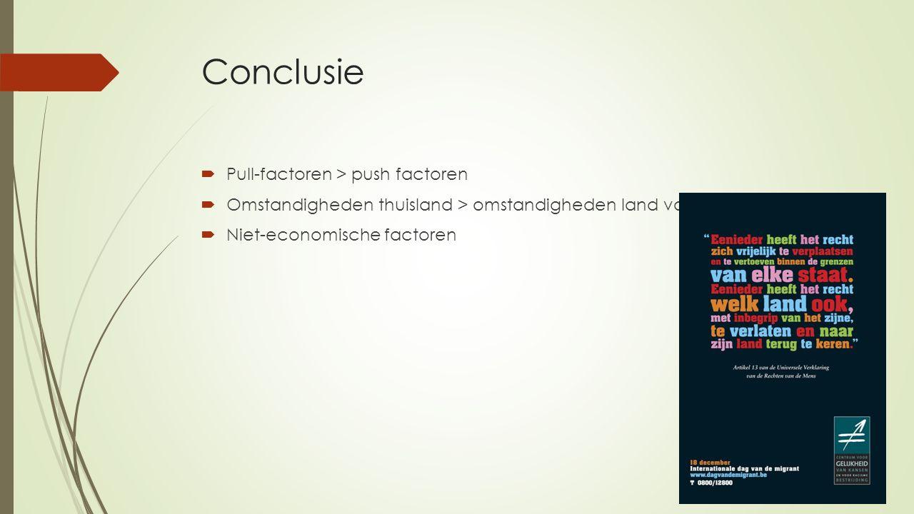 Conclusie  Pull-factoren > push factoren  Omstandigheden thuisland > omstandigheden land van verblijfplaats  Niet-economische factoren