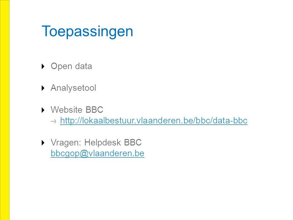 Toepassingen Open data Analysetool Website BBC http://lokaalbestuur.vlaanderen.be/bbc/data-bbc Vragen: Helpdesk BBC bbcgop@vlaanderen.be