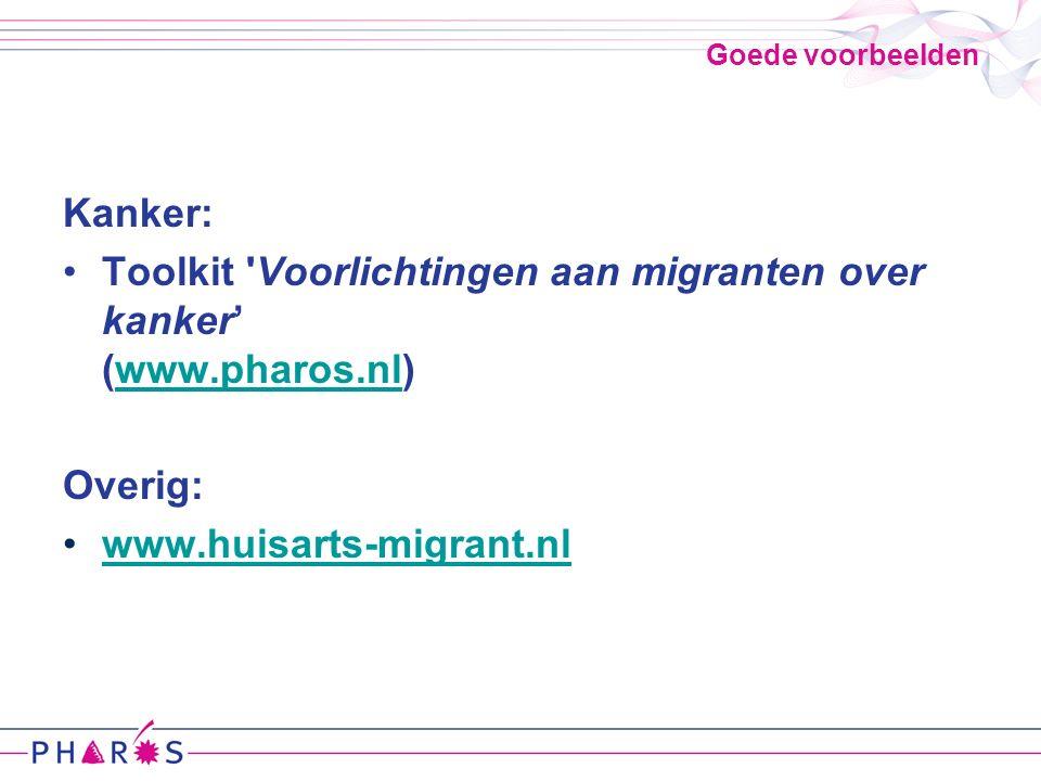 Goede voorbeelden Kanker: Toolkit Voorlichtingen aan migranten over kanker' (www.pharos.nl)www.pharos.nl Overig: www.huisarts-migrant.nl