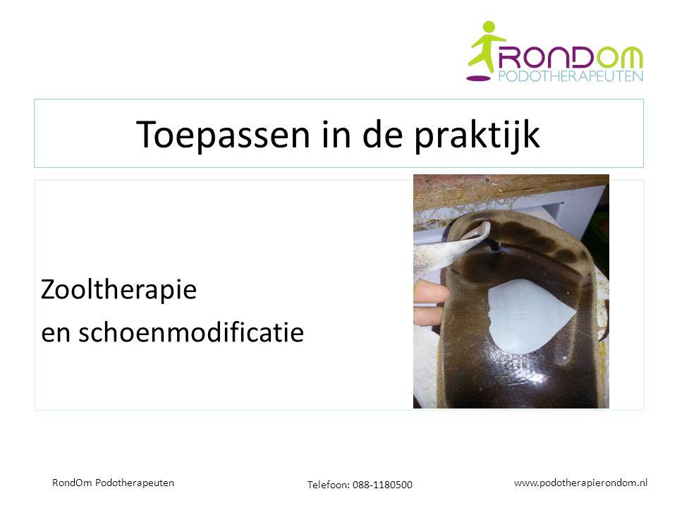 www.podotherapierondom.nl Telefoon: 088-1180500 RondOm Podotherapeuten Toepassen in de praktijk Zooltherapie en schoenmodificatie