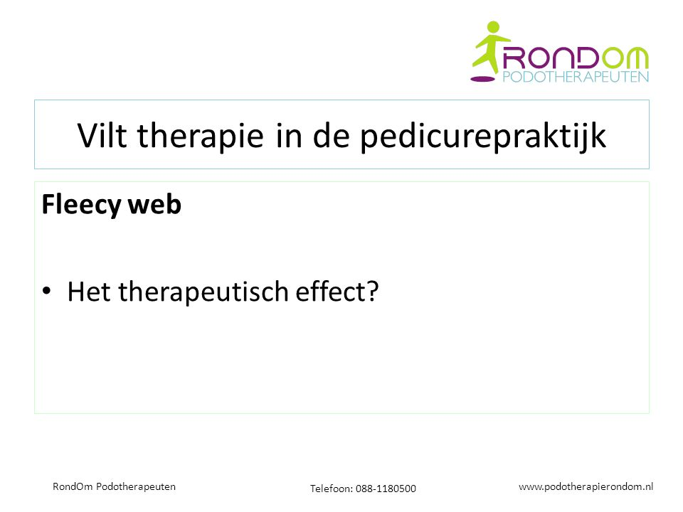 www.podotherapierondom.nl Telefoon: 088-1180500 RondOm Podotherapeuten Vilt therapie in de pedicurepraktijk Fleecy web Het therapeutisch effect?