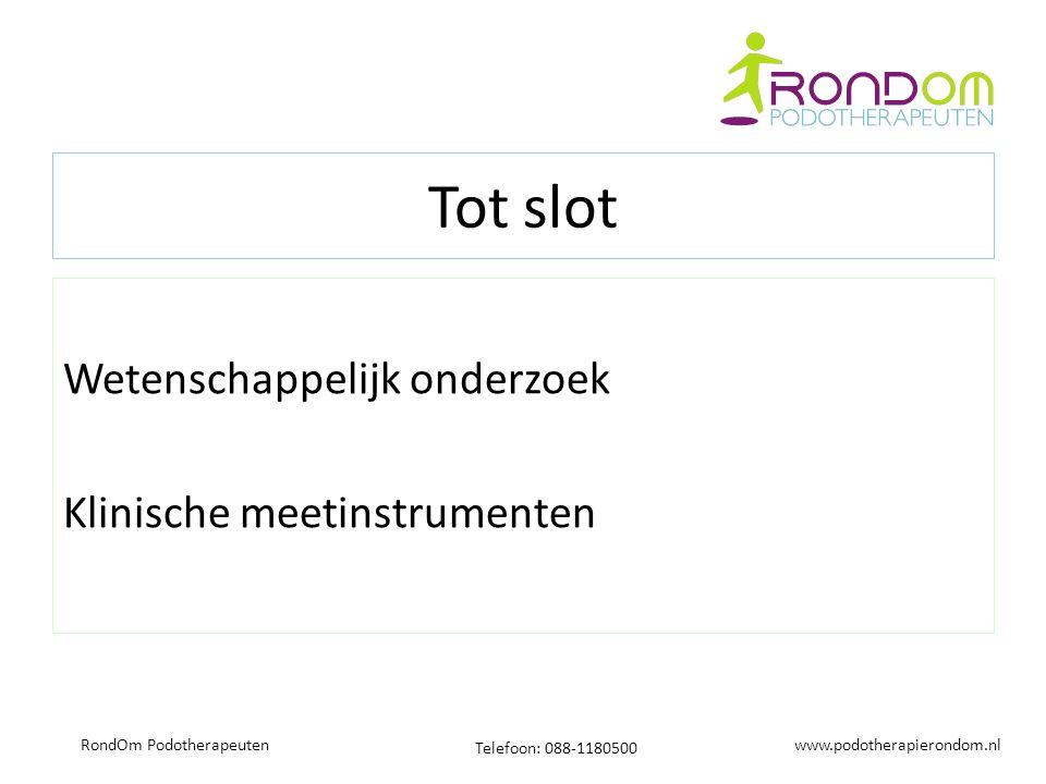 www.podotherapierondom.nl Telefoon: 088-1180500 RondOm Podotherapeuten Tot slot Wetenschappelijk onderzoek Klinische meetinstrumenten