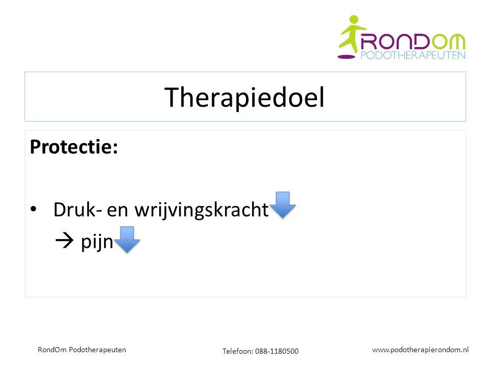 www.podotherapierondom.nl Telefoon: 088-1180500 RondOm Podotherapeuten Therapiedoel Protectie: Druk- en wrijvingskracht  pijn