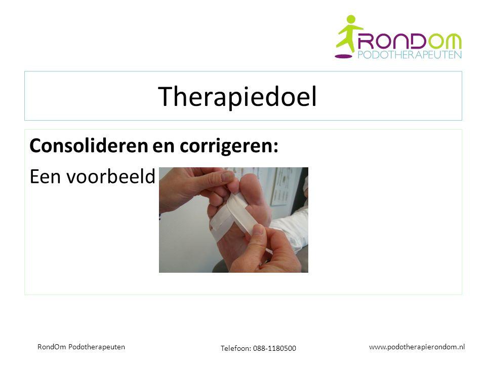 www.podotherapierondom.nl Telefoon: 088-1180500 RondOm Podotherapeuten Therapiedoel Consolideren en corrigeren: Een voorbeeld