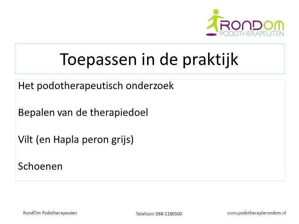 www.podotherapierondom.nl Telefoon: 088-1180500 RondOm Podotherapeuten Toepassen in de praktijk Het podotherapeutisch onderzoek Bepalen van de therapiedoel Vilt (en Hapla peron grijs) Schoenen