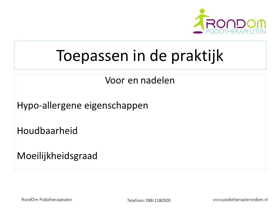 www.podotherapierondom.nl Telefoon: 088-1180500 RondOm Podotherapeuten Toepassen in de praktijk Voor en nadelen Hypo-allergene eigenschappen Houdbaarheid Moeilijkheidsgraad