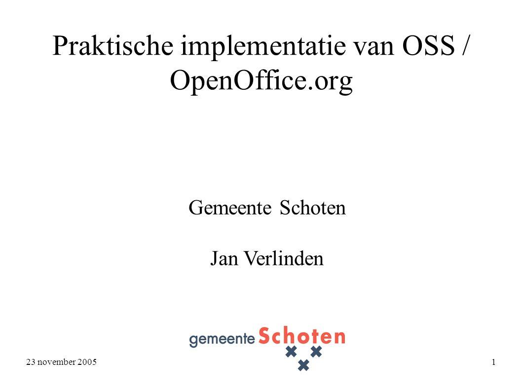 23 november 2005 1 Praktische implementatie van OSS / OpenOffice.org Gemeente Schoten Jan Verlinden