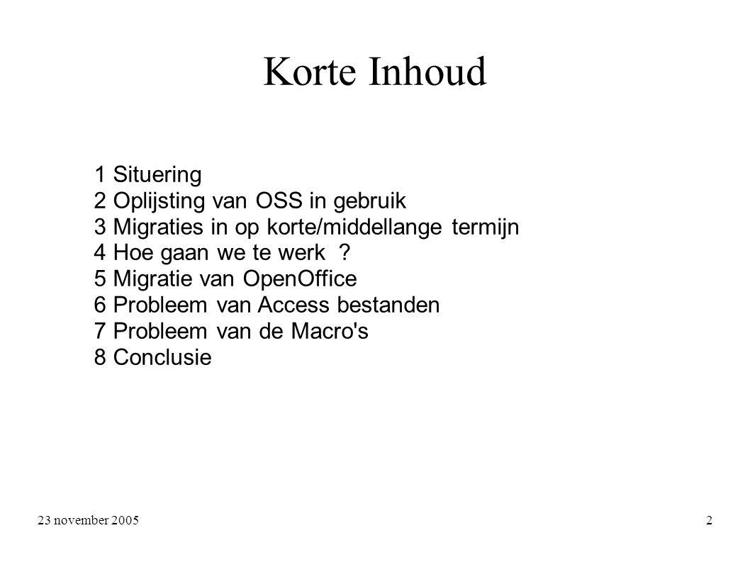 23 november 2005 2 Korte Inhoud 1 Situering 2 Oplijsting van OSS in gebruik 3 Migraties in op korte/middellange termijn 4 Hoe gaan we te werk .
