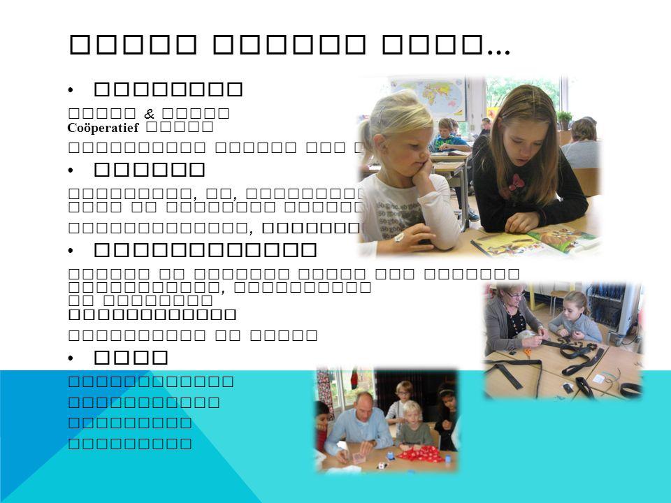 SAMEN SCHOOL ZIJN… Kinderen Groot & klein Coöperatief leren Respectvol omgaan met elkaar Ouders Ouderraad, MR, Klankbordgroep Hulp op allerlei gebiede