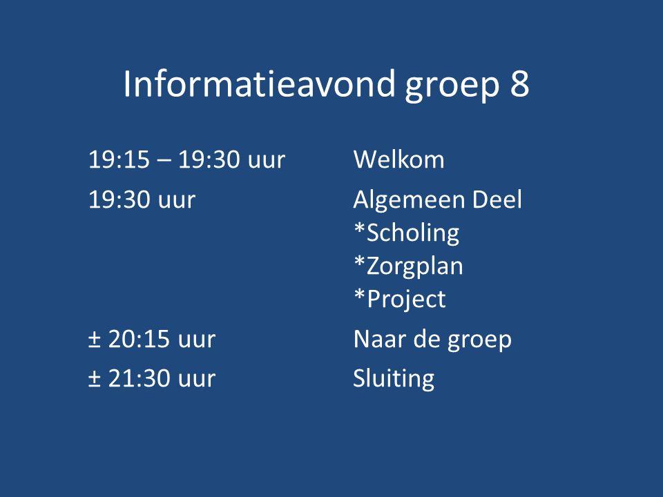 Informatieavond groep 8 19:15 – 19:30 uurWelkom 19:30 uurAlgemeen Deel *Scholing *Zorgplan *Project ± 20:15 uurNaar de groep ± 21:30 uurSluiting