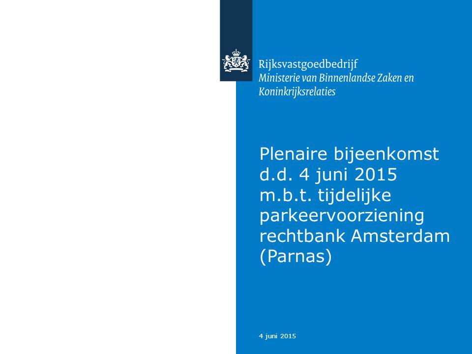 Plenaire bijeenkomst d.d. 4 juni 2015 m.b.t. tijdelijke parkeervoorziening rechtbank Amsterdam (Parnas) 4 juni 2015