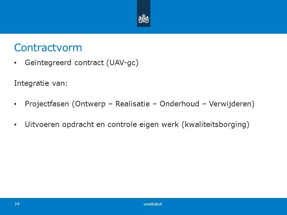 Contractvorm voettekst 14 Geïntegreerd contract (UAV-gc) Integratie van: Projectfasen (Ontwerp – Realisatie – Onderhoud – Verwijderen) Uitvoeren opdra