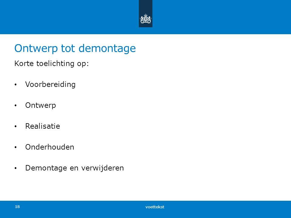 Ontwerp tot demontage Korte toelichting op: Voorbereiding Ontwerp Realisatie Onderhouden Demontage en verwijderen voettekst 18