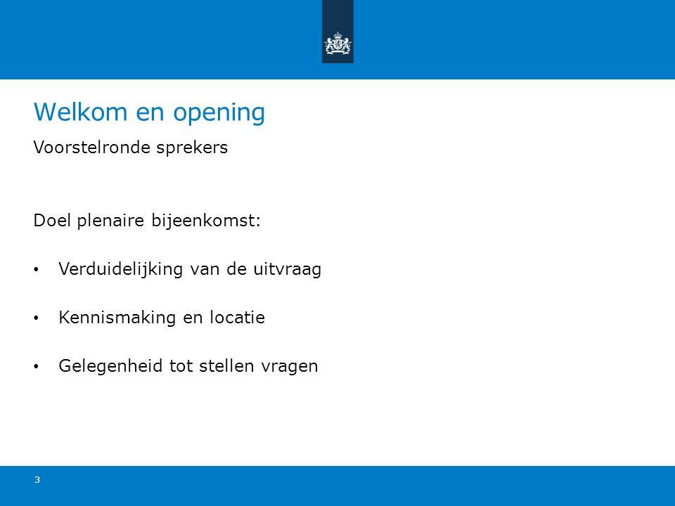 Welkom en opening Voorstelronde sprekers Doel plenaire bijeenkomst: Verduidelijking van de uitvraag Kennismaking en locatie Gelegenheid tot stellen vr