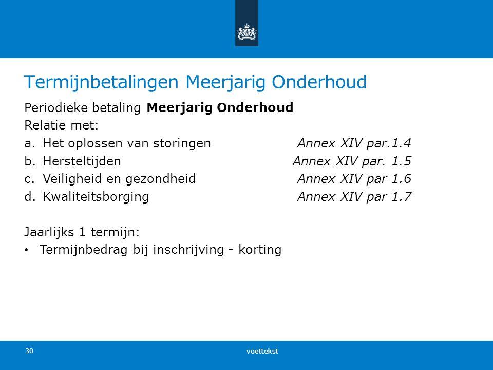 Termijnbetalingen Meerjarig Onderhoud Periodieke betaling Meerjarig Onderhoud Relatie met: a.Het oplossen van storingenAnnex XIV par.1.4 b.Hersteltijd