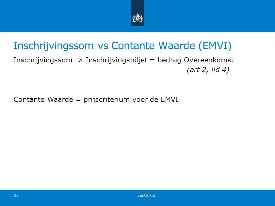 Inschrijvingssom vs Contante Waarde (EMVI) Inschrijvingssom -> Inschrijvingsbiljet = bedrag Overeenkomst (art 2, lid 4) Contante Waarde = prijscriteri