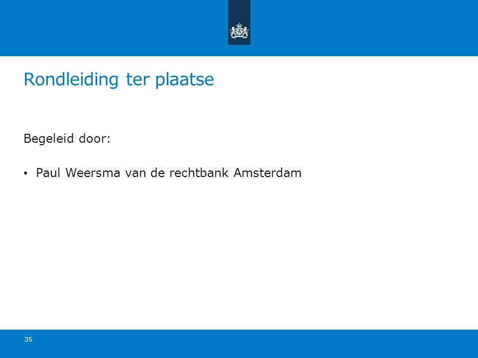 Rondleiding ter plaatse Begeleid door: Paul Weersma van de rechtbank Amsterdam 35
