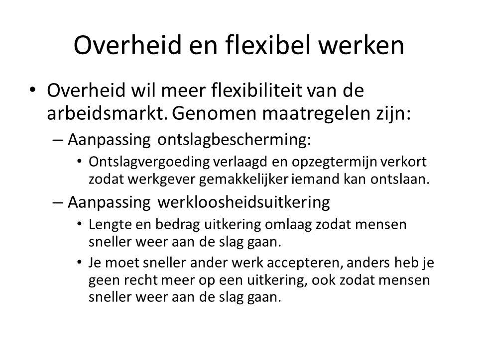 Overheid en flexibel werken Overheid wil meer flexibiliteit van de arbeidsmarkt.