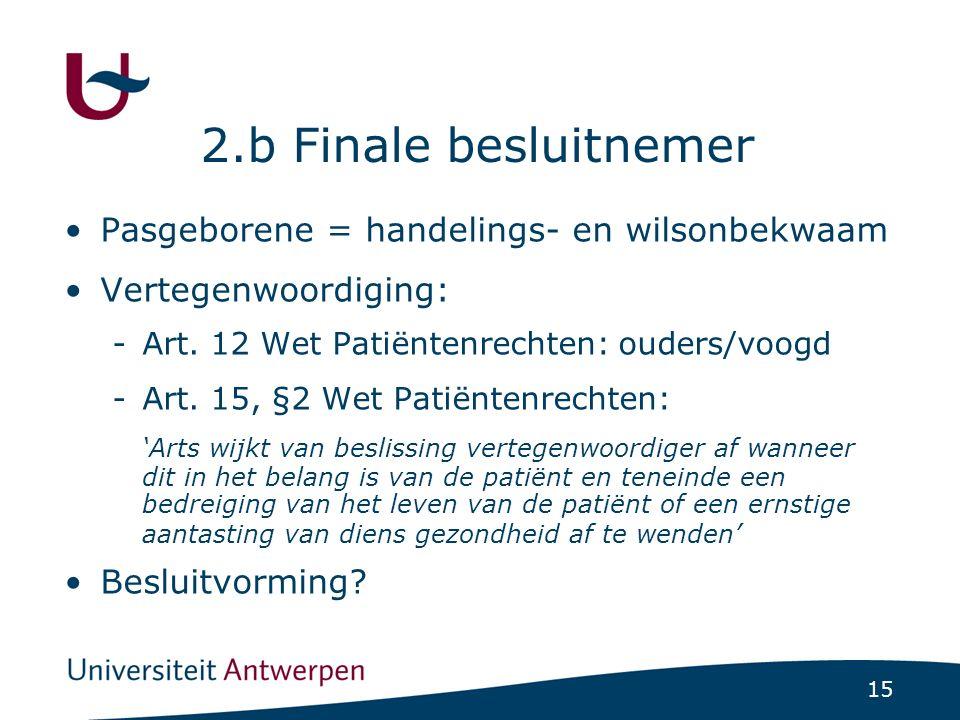 15 2.b Finale besluitnemer Pasgeborene = handelings- en wilsonbekwaam Vertegenwoordiging: -Art.