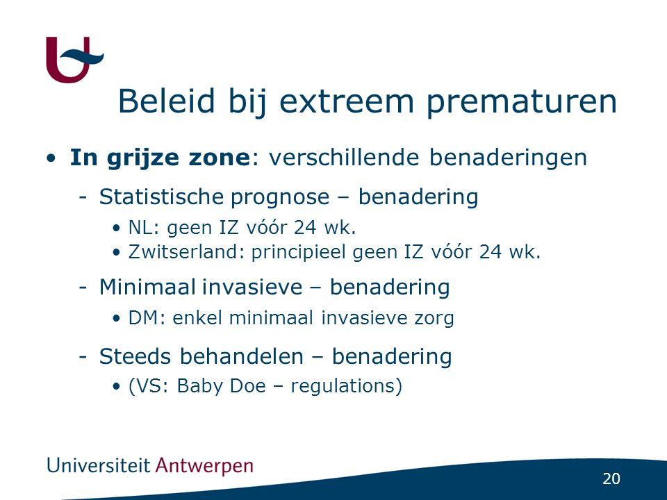 20 Beleid bij extreem prematuren In grijze zone: verschillende benaderingen -Statistische prognose – benadering NL: geen IZ vóór 24 wk.