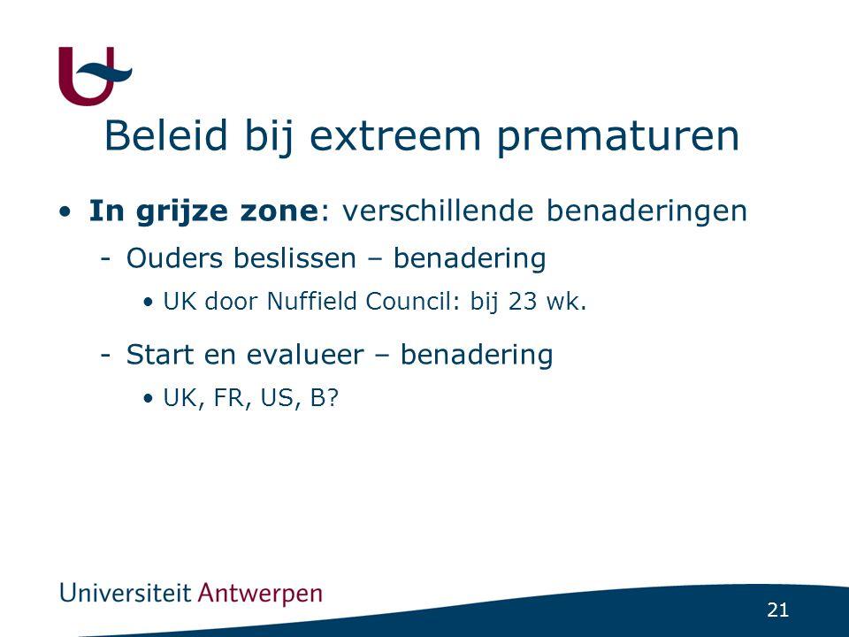 21 Beleid bij extreem prematuren In grijze zone: verschillende benaderingen -Ouders beslissen – benadering UK door Nuffield Council: bij 23 wk.