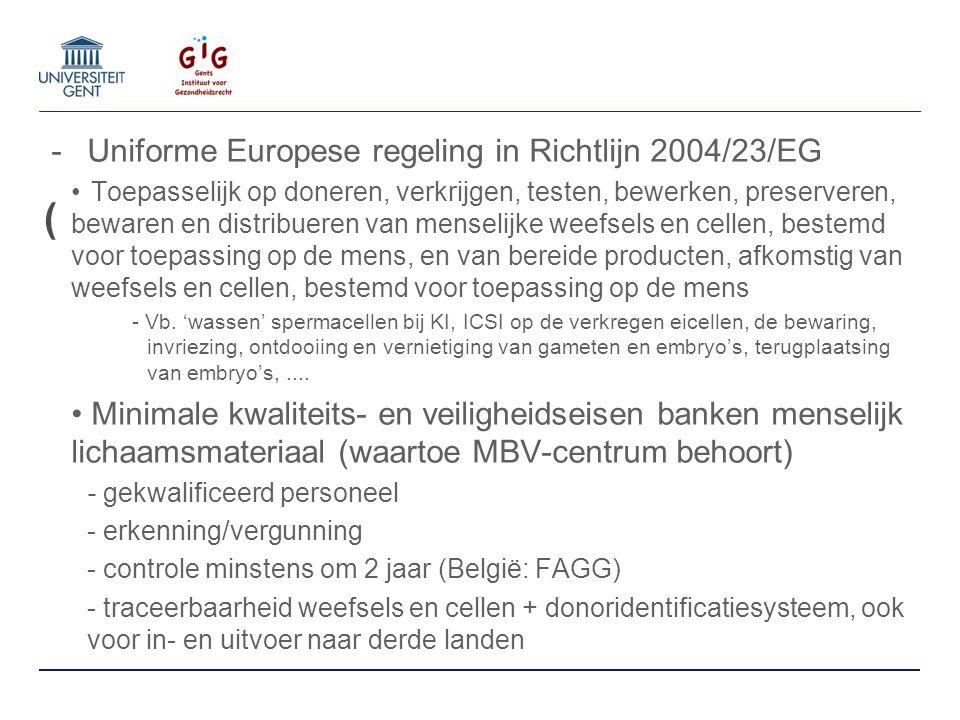 ( -Uniforme Europese regeling in Richtlijn 2004/23/EG Toepasselijk op doneren, verkrijgen, testen, bewerken, preserveren, bewaren en distribueren van menselijke weefsels en cellen, bestemd voor toepassing op de mens, en van bereide producten, afkomstig van weefsels en cellen, bestemd voor toepassing op de mens - Vb.