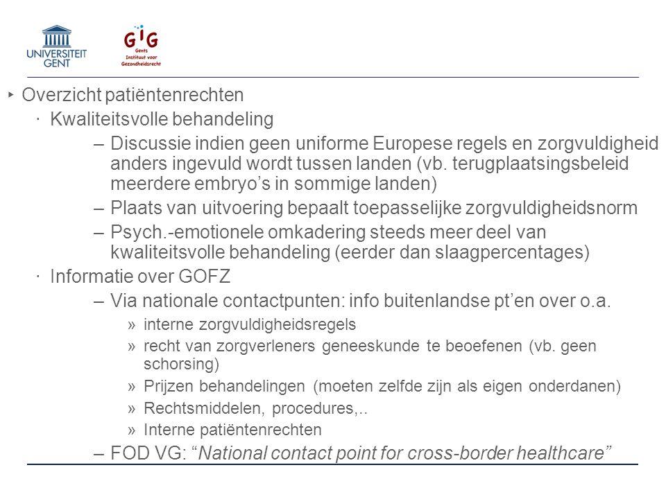‣ Overzicht patiëntenrechten ‧ Kwaliteitsvolle behandeling –Discussie indien geen uniforme Europese regels en zorgvuldigheid anders ingevuld wordt tussen landen (vb.