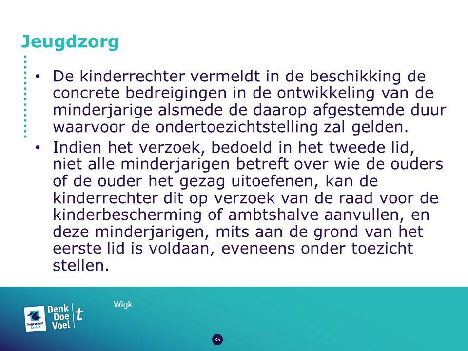 Jeugdzorg Wigk De kinderrechter vermeldt in de beschikking de concrete bedreigingen in de ontwikkeling van de minderjarige alsmede de daarop afgestemde duur waarvoor de ondertoezichtstelling zal gelden.