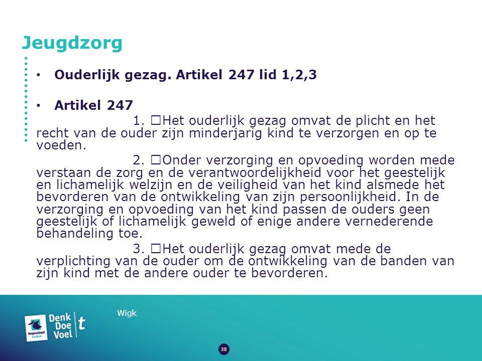 Jeugdzorg Wigk Ouderlijk gezag. Artikel 247 lid 1,2,3 Artikel 247 1.