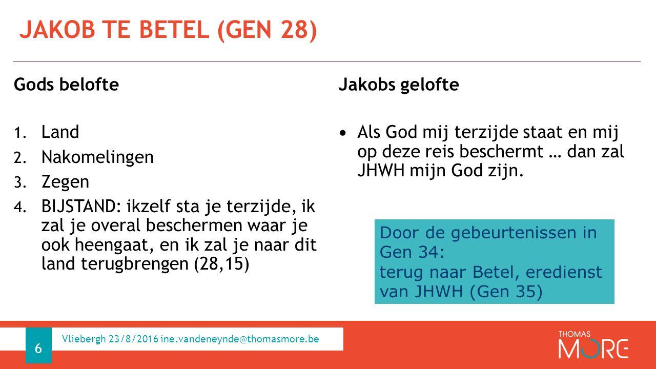 Belofte/gelofte uit Gen 28 gedeeltelijk werkelijkheid: land te Sichem, 11 zonen en 1 dochter, beschermd, meer bezit dan brood en kleren Geboorte van Dina uit Lea (Gen 30,21) Besnijdenis als religieus teken (Gen 17) voor alle mannen/jongens die bij het volk horen (door geboorte of als slaaf gekocht) ALS BEKEND UIT GENESIS VOORONDERSTELD: 7 Vliebergh 23/8/2016 ine.vandeneynde@thomasmore.be