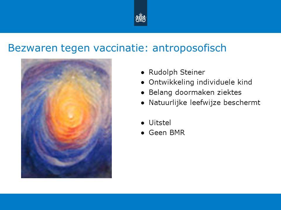 Bezwaren tegen vaccinatie: antroposofisch ●Rudolph Steiner ●Ontwikkeling individuele kind ●Belang doormaken ziektes ●Natuurlijke leefwijze beschermt ●Uitstel ●Geen BMR