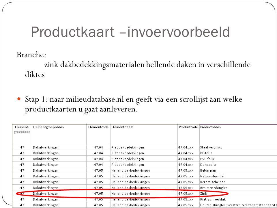 Productkaart –invoervoorbeeld Branche: zink dakbedekkingsmaterialen hellende daken in verschillende diktes Stap 1: naar milieudatabase.nl en geeft via een scrollijst aan welke productkaarten u gaat aanleveren.