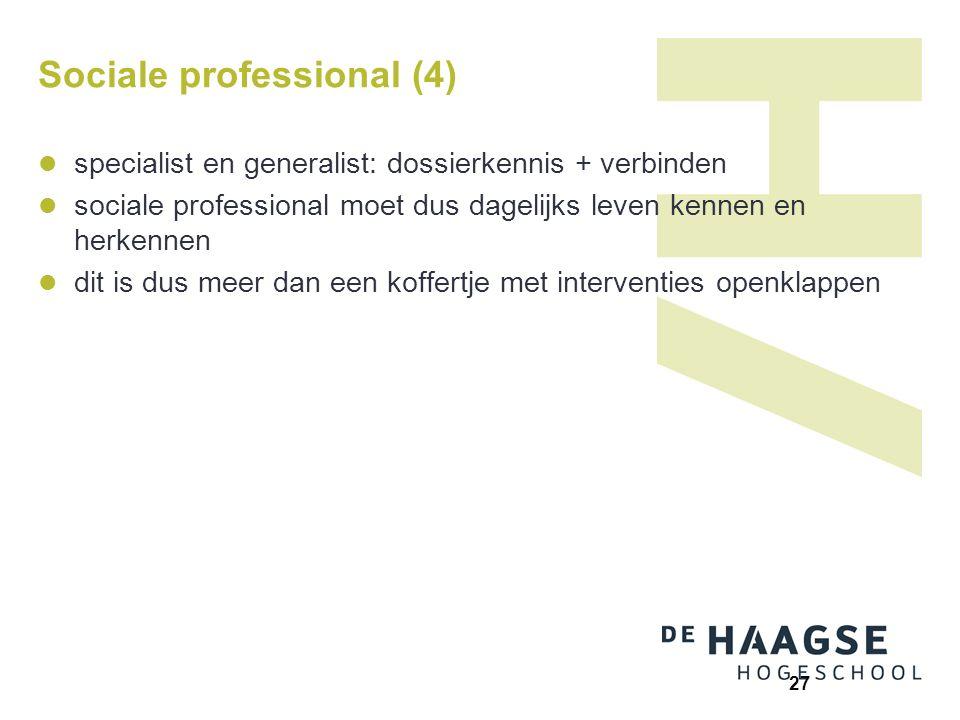 Sociale professional (4) specialist en generalist: dossierkennis + verbinden sociale professional moet dus dagelijks leven kennen en herkennen dit is