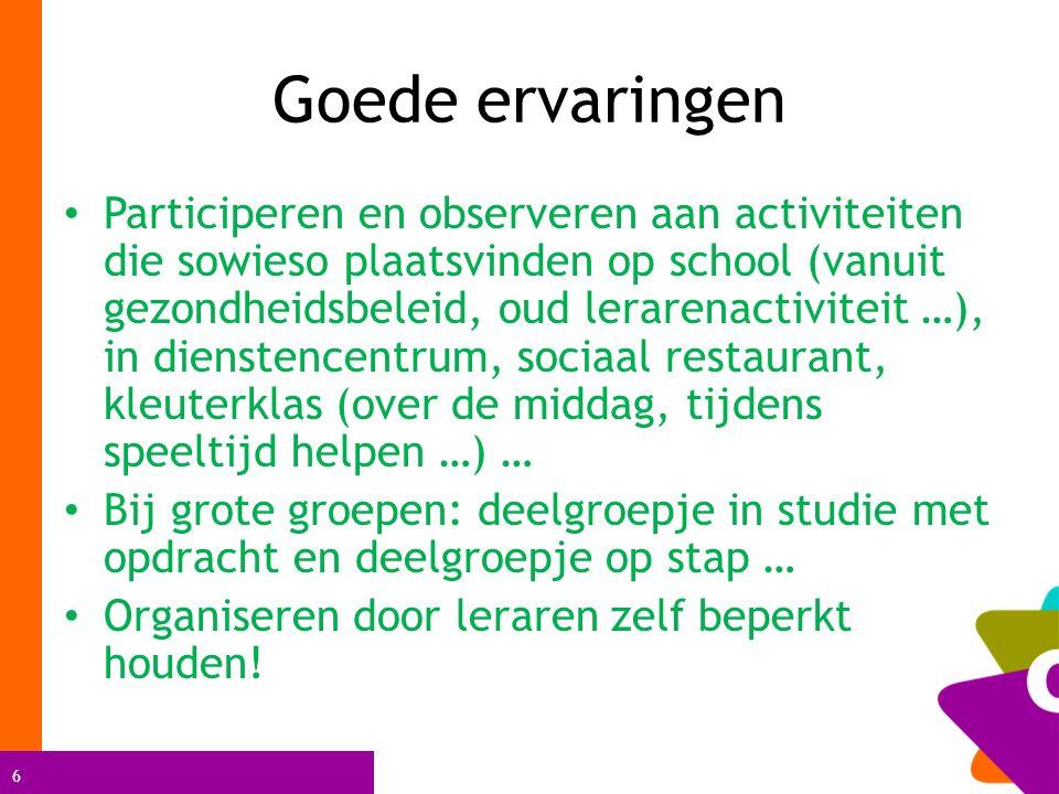 6 Goede ervaringen Participeren en observeren aan activiteiten die sowieso plaatsvinden op school (vanuit gezondheidsbeleid, oud lerarenactiviteit …),